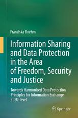 Information Sharing and Data Protection in the Area of Freedom  Security and Justice PDF