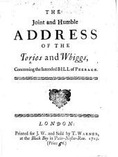 The Joint and Humble Address of the Tories and Whiggs, Concerning the Intended Bill of Peerage