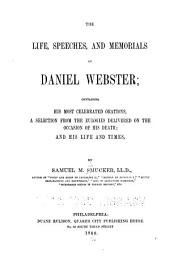 The Life, Speeches, and Memorials of Daniel Webster: Containing His Most Celebrated Orations, a Selection from the Eulogies Delivered on the Occasion of His Death; and His Life and Times