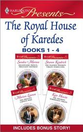 The Royal House of Karedes books 1-4: The Prince's Mistress\Billionaire Prince, Pregnant Mistress\The Playboy Sheikh's Virgin Stable-Girl\The Prince's Captive Wife\The Sheikh's Forbidden Virgin, Books 1-4
