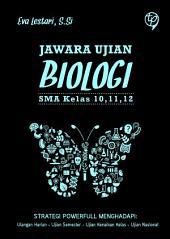 Jawara Ujian Biologi SMA: Kelas 10, 11, 12