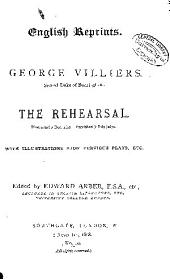 The Rehearsal: First Acted 7 Dec. 1671. Published ?July 1672. With Illustrations from Previous Plays, Etc. ...