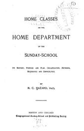 Home Classes, Or The Home Department of the Sunday-school: Its History, Purpose and Plan, Organization, Methods, Requisites and Difficulties