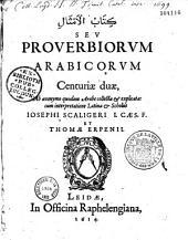 Kitab al-amthal sev Proverbiorum Arabicorum centuriae duae, ab anonymo quodam Arabe collectae & explicatae : cum interpretatione latina et scholiis Josephi Scaligeri et Thomae Erpenii