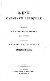 Q. Enni Carminum reliquiae: accedunt Cn. Naevi Belli Poenici quae supersunt