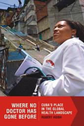 Where No Doctor Has Gone Before: Cuba's Place in the Global Health Landscape