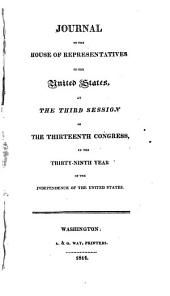 Journal // of the // House of Representatives // of the // United States, /: At // the Third Session // of // the Thirteenth Congress, // in the // Thirty-ninth Year // of the // Independence of the United States. /