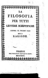 La filosofia per tutti lettere scientifiche sopra il buon uso della ragione