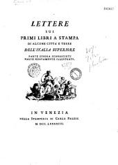 Lettere sui primi libri a stampa di alcune città e terre dell' Italia superiore, parte sinora sconosciuti, parte nuovamente illustrati (da M. Boni)