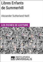 Libres Enfants de Summerhill d'Alexander Sutherland Neill: Les Fiches de lecture d'Universalis
