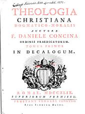 Theologia Christiana Dogmatico-Moralis: In Decalogum, Volume 1