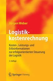 Logistikkostenrechnung: Kosten-, Leistungs- und Erlösinformationen zur erfolgsorientierten Steuerung der Logistik, Ausgabe 3