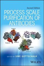 Process Scale Purification of Antibodies: Edition 2