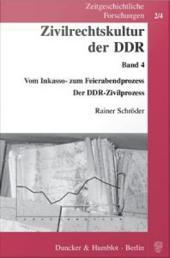 Zivilrechtskultur der DDR. Band 4: Vom Inkasso- zum Feierabendprozess. Der DDR-Zivilprozess.: Band 4