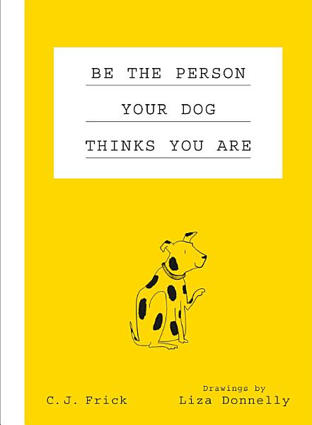 Download Be the Person Your Dog Thinks You Are Book