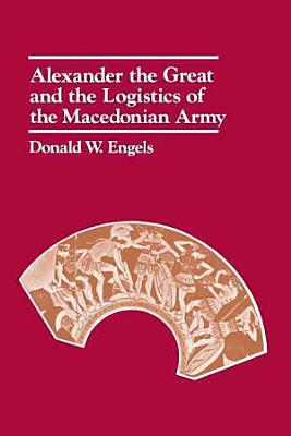 Alexander the Great and the Logistics of the Macedonian Army PDF