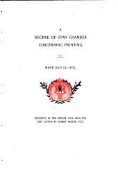 A decree of Star Chamber concerning printing: made July 11, 1637; reprinted by the Grolier Club, from the first edition by Robert Barker, 1637