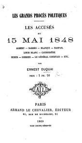 Les Grands Procès Politiques. Les Accusés du 15 Mai, 1848. Albert, Barbès, Blanqui, Raspail, Louis Blanc, etc
