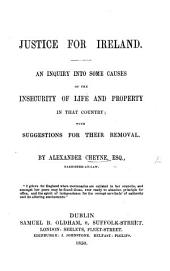 Justice for Ireland. An inquiry into some causes of the insecurity of life and property in that country; with suggestions for their removal