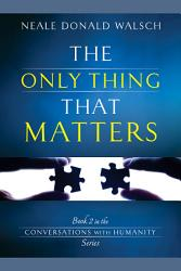 The Only Thing That Matters Book PDF