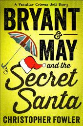 Bryant & May and the Secret Santa: A Peculiar Crimes Unit Story