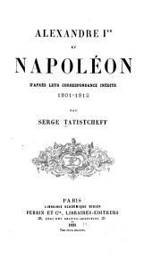 Alexandre Ier et Napoléon d'après leur correspondance inédite, 1801-1812