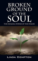 Broken Ground of the Soul  The Healing Power of the Psalms PDF