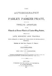 The Autobiography of Parley Parker Pratt, One of the Twelve Apostles of the Church of Jesus Christ of Latter-day Saints, Embracing His Life, Ministry and Travels, with Extracts, in Prose and Verse, from His Miscellaneous Writings