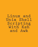 Linux and Unix Shell Scripting with Ksh and Awk