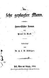 Ein sehr geplagter Mann: Humoristischer Roman von Paul de Kock. Übersetzt von G. F. W. Rödiger