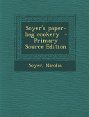 Soyer's Paper-Bag Cookery - Primary Source Edition