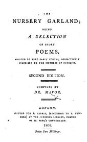 The Nursery Garland; Being a Selection of Short Poems ... Second Edition