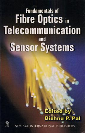 Fundamentals of Fibre Optics in Telecommunication and Sensor Systems PDF