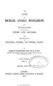 The life of Michael Angelo Buonarroti: With translations of many of his poems and letters. Also memoirs of Savonarola, Raphael, and Vittoria Colonna, Volume 1