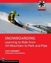 Snowboarding: Learning to Ride from All Mountain to Park and Pipe