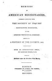 Memoirs of American Missionaries formerly connected with the Society of Inquiry respecting Missions ... embracing a history of the Society, etc. With an introductory essay by L. Woods