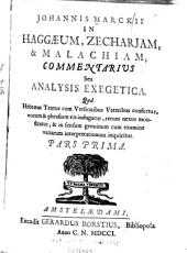 Johannis Marckii In Haggaeum, Zecharjam, & Malachiam, commentarius: seu analysis exegetica ...