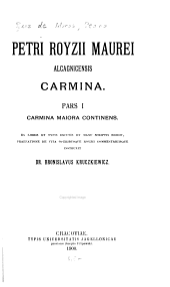 Petri Royzii Maurei Alcagnicensis carmina ...: Volume 1