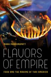Flavors of Empire: Food and the Making of Thai America