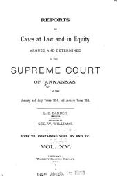 Reports of Cases at Law and in Equity Argued and Determined in the Supreme Court of Arkansas ...: Volumes 15-16