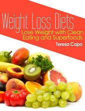Weight Loss Diets: Lose Weight with Clean Eating and Superfoods
