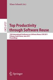 Top Productivity through Software Reuse: 12th International Conference on Software Reuse, ICSR 2011, Pohang, South Korea, June 13-17, 2011. Proceedings