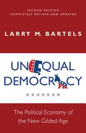 Unequal Democracy: The Political Economy of the New Gilded Age, Edition 2