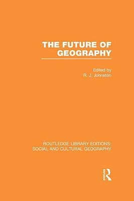 The Future of Geography  RLE Social   Cultural Geography