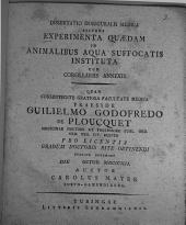 Dissertatio inauguralis medica sistens experimenta quaedam in animalibus aqua suffocatis instituta cum corollariis annexis