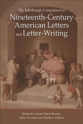 Edinburgh Companion to Nineteenth Century American Letters and Letter Writing PDF