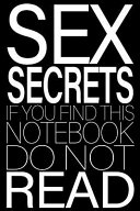 Sex Secrets. If You Find This Notebook Do Not Read