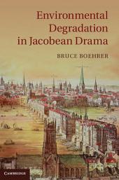 Environmental Degradation in Jacobean Drama
