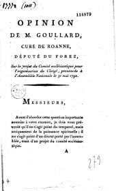 Opinion de M. Goullard, curé de Roanne, député du Forez, sur le projet du Comité Ecclésiastique pour l'organisation du clergé, prononcée à l'Assemblée Nationale le 31 mai 1790