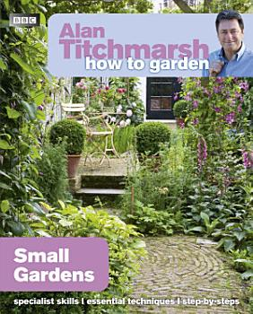 Alan Titchmarsh How to Garden  Small Gardens PDF